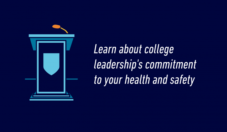 Learn about college leadership's commitment to your health and safety